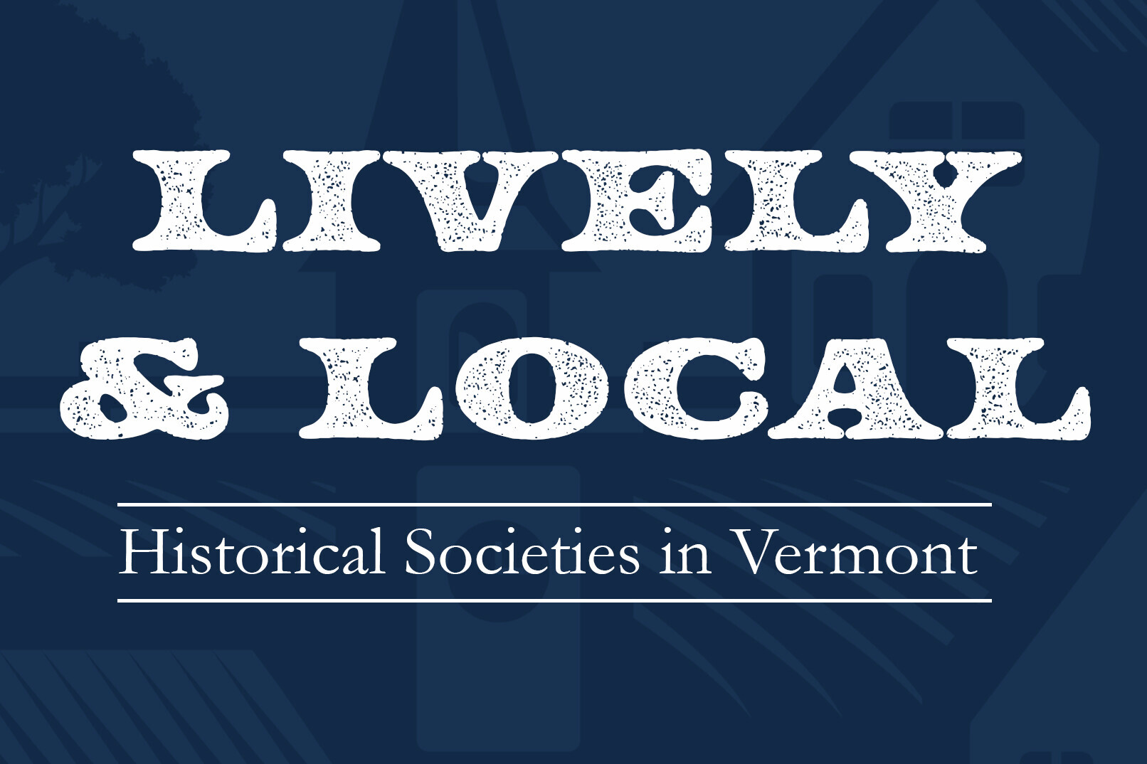 Lively & Local: Historical Societies in Vermont